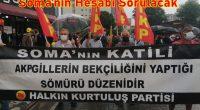 """""""Adalet nerede söyleyin, yeter, dayanamıyoruz"""" 13 Mayıs 2014'te zalim Parababaları düzeni, doymak bilmeyen kâr hırsı uğruna 301 Maden İşçisi'ni Soma'da yakarak, boğarak acımasızca katletmişti. Soma Katliamı, Parababalarının AKP'giller iktidarı döneminde, […]"""
